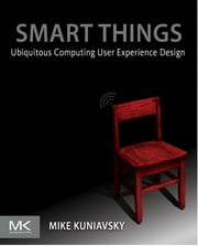 Smart Things: Ubiquitous Computing User Experience Design ebook by Mike Kuniavsky