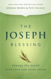 The Joseph Blessing - Change the World with Your God-Given Dream ebook by Jordan Rubin,Pete Sulack