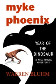 Myke Phoenix: Year of the Dinosaur - 13 Myke Phoenix adventures ebook by Warren Bluhm