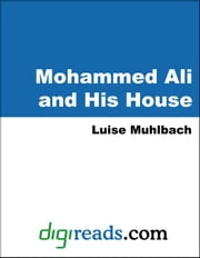 Mohammed Ali and His House ebook by Muhlbach, Luise