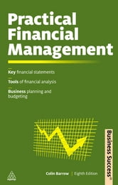 Practical Financial Management - A Guide to Budgets, Balance Sheets and Business Finance ebook by Colin Barrow