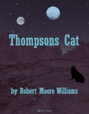 Thompsons Cat ebook by Robert Moore Williams