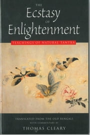 The Ecstasy of Enlightenment - Teaching of Natural Tantra ebook by Cleary, Thomas