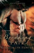 Breaking Fate (Fallen Guardians 2) ebook by Georgia Lyn Hunter