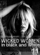 Wicked Women In Black and White - An erotic photo book - Volume 11 ebook by Antonia Latham