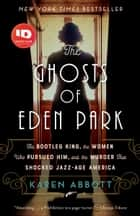 The Ghosts of Eden Park - The Bootleg King, the Women Who Pursued Him, and the Murder That Shocked Jazz-Age America ebook by