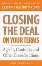 Closing the Deal...on Your Terms - Agents, Contracts and Other Considerations ebook by Kristine Kathryn Rusch