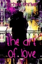 The Art of Love ebook by Michele Shriver