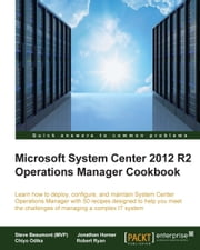 Microsoft System Center 2012 R2 Operations Manager Cookbook ebook by Steve Beaumont (MVP),Jonathan Horner,Chiyo Odika,Robert Ryan