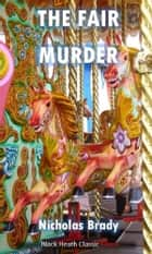 The Fair Murder - An Ebenezer Buckle Mystery ebook by Nicholas Brady