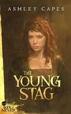 The Young Stag - The Book of Never, #6.5 ebook by Ashley Capes