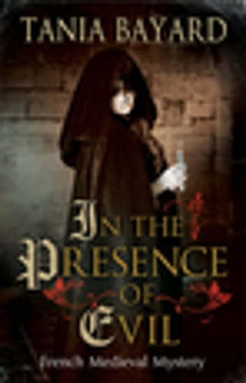In The Presence of Evil - A French Medieval mystery ebook by Tania Bayard