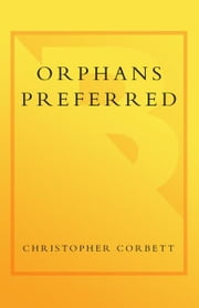 Orphans Preferred - The Twisted Truth and Lasting Legend of the Pony Express ebook by Christopher Corbett