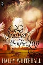 Soldier in Her Lap ebook by Haley Whitehall