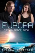 Europa - Taxyon Space, #1 ebook by Aurora Springer