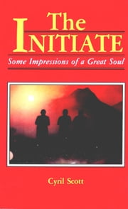 The Initiate: Some Impressions of a Great Soul ebook by Scott, Cyril