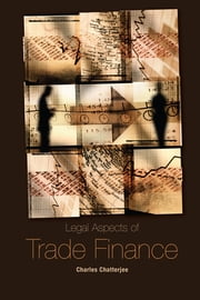 Legal Aspects of Trade Finance ebook by Charles Chatterjee