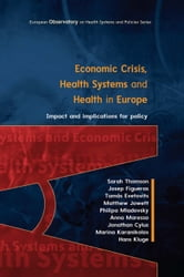 Economic Crisis, Health Systems And Health In Europe: Impact And Implications For Policy ebook by Sarah Thomson,Josep Figueras,Tamás Evetovits