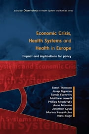 Economic Crisis, Health Systems And Health In Europe: Impact And Implications For Policy ebook by Sarah Thomson, Josep Figueras, Tamás Evetovits