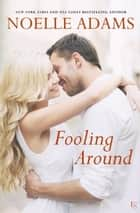 Fooling Around - A Novel ebook by Noelle Adams