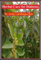 Herbal Cure for Diabetes ebook by Dr Gutta Lakshmana Rao