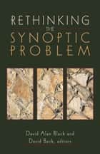 Rethinking the Synoptic Problem ebook by David Alan Black, David R. Beck