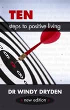 Ten Steps to Positive Living - (Second Edition) ebook by Windy Dryden