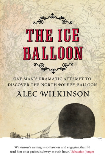 The Ice Balloon ebook by Alec Wilkinson