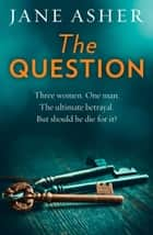 The Question: A bestselling psychological thriller full of shocking twists ebook by Jane Asher