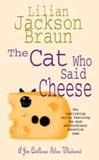 The Cat Who Said Cheese (The Cat Who… Mysteries, Book 18) - A charming feline crime novel for cat lovers everywhere ebook by Lilian Jackson Braun