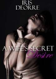 A Wif'e's Desire ebook by Iris Deorre