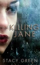 Killing Jane - An Erin Prince Thriller, #1 ebook by Stacy Green