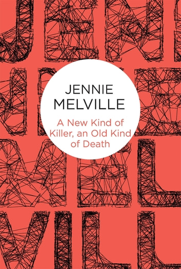 A New Kind of Killer, an Old Kind of Death ebook by Jennie Melville