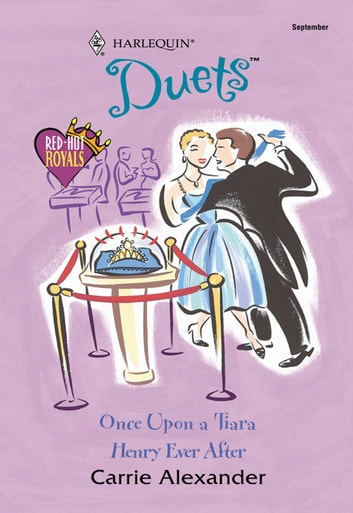 Once Upon A Tiara: Once Upon A Tiara / Henry Ever After (Mills & Boon Silhouette) ebook by Carrie Alexander