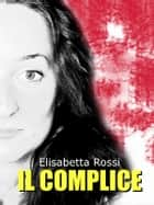 Il complice ebook by Elisabetta Rossi