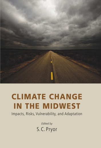 Climate Change in the Midwest - Impacts, Risks, Vulnerability, and Adaptation ebook by