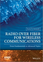 Radio over Fiber for Wireless Communications: From Fundamentals to Advanced Topics ebook by Xavier N Fernando