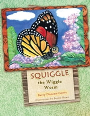 Squiggle the Wiggle Worm ebook by Betty Duncan-Goetz