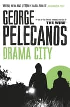 Drama City ebook by George Pelecanos