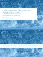 Grassroots Pacifism in Post-War Japan ebook by Mari Yamamoto