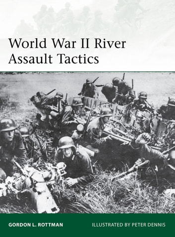 World War II River Assault Tactics ebook by Gordon L. Rottman