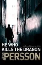 He Who Kills the Dragon - Bäckström 2 ebook by Leif G W Persson