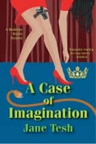 A Case of Imagination - A Madeline Maclin Mystery ebook by Jane Tesh