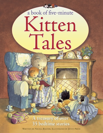 Book of Five-Minute Kitten Tales - A Treasury of Over 35 Sleepy-time Stories ebook by Nicola Baxter
