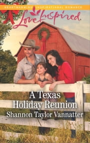 A Texas Holiday Reunion - A Fresh-Start Family Romance ebook by Shannon Taylor Vannatter