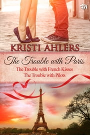 The Trouble with Paris Duet ebook by Kristi Ahlers