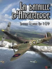 La Bataille d'Angleterre - Spitfire contre Bf 109 ebook by Gautier Lamy