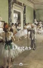 Complete Works of Edgar Degas (Delphi Classics) ebook by Edgar Degas, Delphi Classics