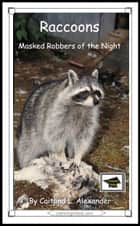 Raccoons: Masked Robbers of the Night: Educational Version ebook by Caitlind L. Alexander