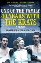 One of the Family - 40 Years with the Krays ebook by Maureen Flanagan